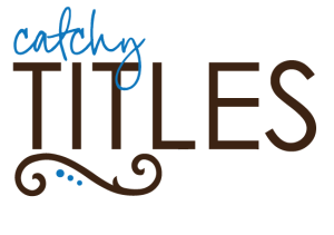 catchy titles resized 600 300x211 Blog Writing: 5 Tips for Writing Great Articles
